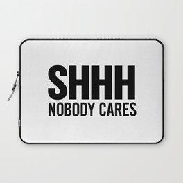 Shhh Nobody Cares Laptop Sleeve