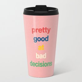 Pretty good at bad decisions Travel Mug