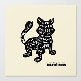 There 's nothing wrong about selfishness Canvas Print