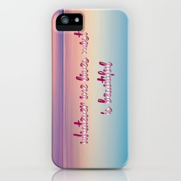 whatever one loves most is beautiful iPhone Case