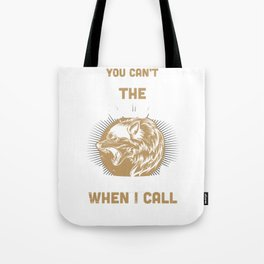 Can't Throw Me To The Wolves They Come When I Call Tote Bag