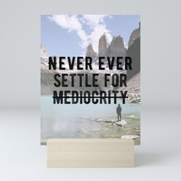 Motivational - Don't Settle For Mediocrity Quote Mini Art Print