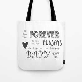 I'll Love You Forever I'll Like You For Always Childrens Quote Tote Bag