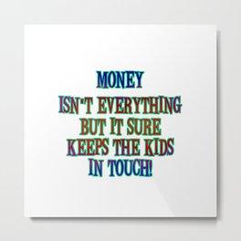"""Funny """"Money Isn't Everything"""" Joke Metal Print"""