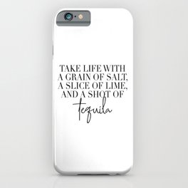 Take Life with A Grain of Salt a Slice of Lime and a Shot of Tequila iPhone Case