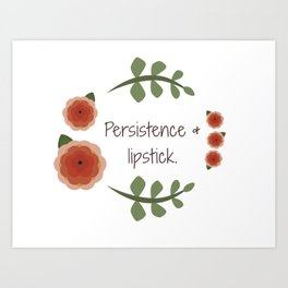 Persistence and Lipstick Art Print