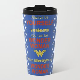 Always be Yourself unless you can be WonderWoman Travel Mug