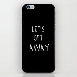 Let's Get Away iPhone Skin