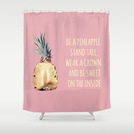 Be a Pineapple - Fruit Quote Illustration Shower Curtain