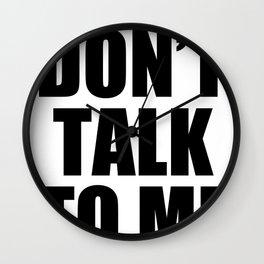 Don't Talk To Me Wall Clock