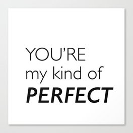 You're Perfect Canvas Print