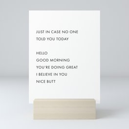 Just In Case No One Told You Today, Hello, Good Morning, You're Doing Great … Nice Butt Mini Art Print