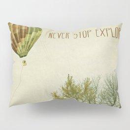 Never Stop Exploring ( Air Balloon) Pillow Sham