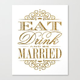Eat, Drink and be Married! Gold Glitter Typogaphy Canvas Print