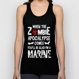 WHEN THE ZOOMBIE APOCALYPSE COMES YOU WILL BE GLAD I AM A MARINE Unisex Tank Top