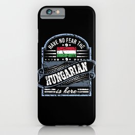Have No Fear The Hungarian Is Here iPhone Case