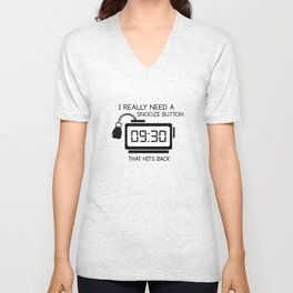 I Really Need A Snooze Button That Hits Back Unisex V-Neck