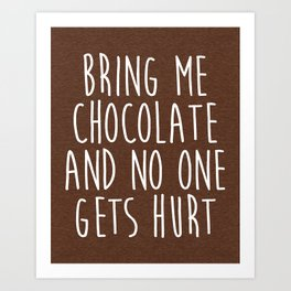 Bring Me Chocolate Funny Quote Art Print