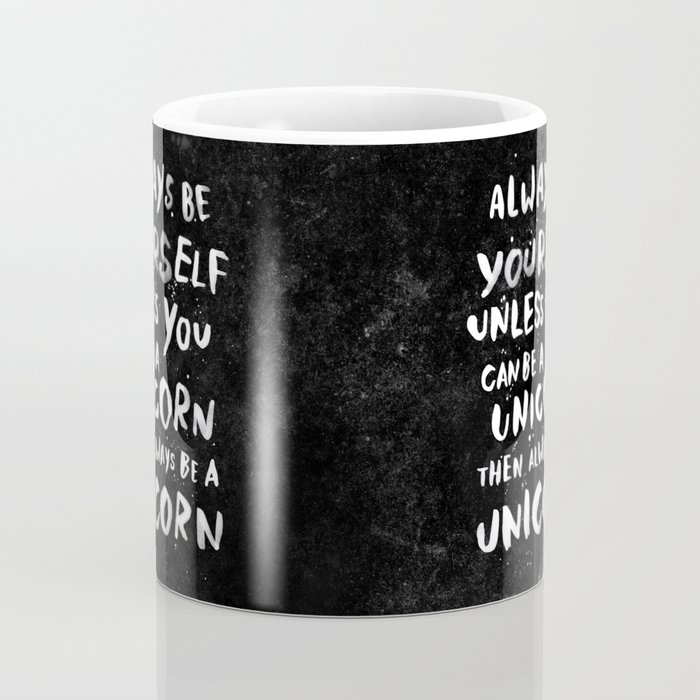 Always be yourself. Unless you can be a unicorn, then always be a unicorn. Coffee Mug