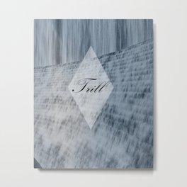Trill Water Wall Metal Print