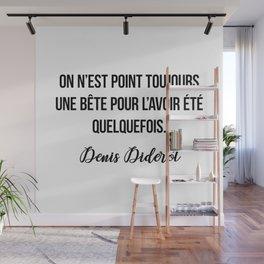 On n'est point toujours une bête pour l'avoir été quelquefois.  Denis Diderot Wall Mural