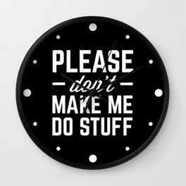 Make Me Do Stuff Funny Quote Wall Clock