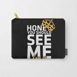 Honey you should see me in a crown Carry-All Pouch