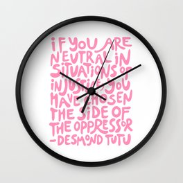 if you are neutral in situations of injustice you have chosen the side of the oppressor (activist quote in groovy pink)  Wall Clock