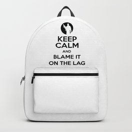 Keep Calm And Blame It On The Lag Backpack