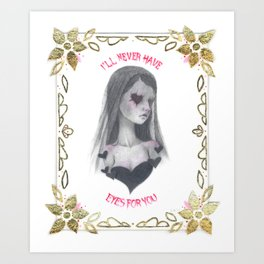 I'll Never Have Eyes for You Art Print