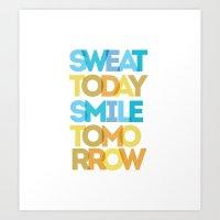 Sweat Today, Smile Tomorrow Art Print