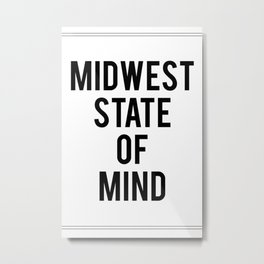 MIDWEST STATE OF MIND Metal Print