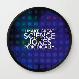 I make great science jokes periodically Wall Clock