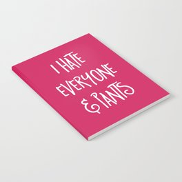 Hate Everyone & Pants Funny Quote Notebook