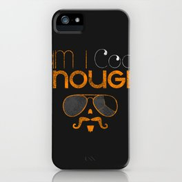 Am I cool enough? iPhone Case