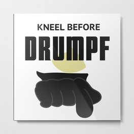 Kneel Before Drumpf Metal Print