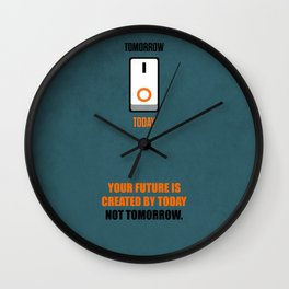 Lab No. 4 - Your future is created by today not tomorrow corporate start-up quotes Poster Wall Clock