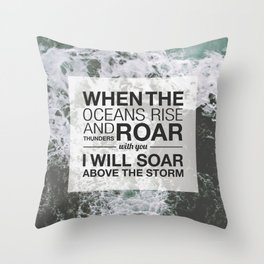 WHEN THE OCEANS RISE AND THUNDERS ROAR WITH YOU I WILL SOAR ABOVE THE STORM Throw Pillow