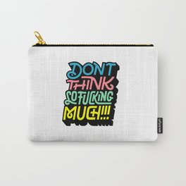 Dont Th Carry-All Pouch