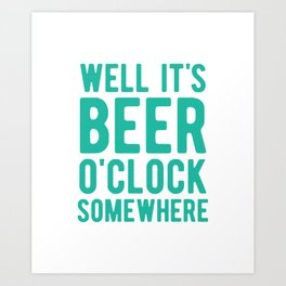 Well it's beer o'clock somewhere Art Print