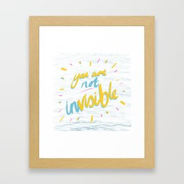 Your Are Not Invisible Framed Art Print
