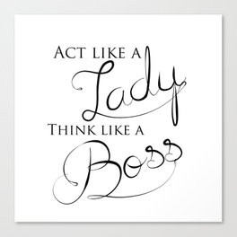 Black & White Act Like A Lady Think Like A Boss Typography Quote Canvas Print