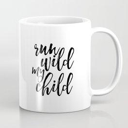 printable art, run wild my child, quote prints,typography art,kids room decor,nursery art,kids gift Coffee Mug