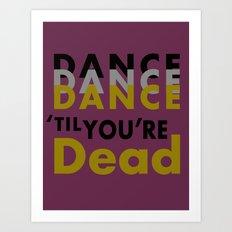Dance Until You're Dead or Deceased Art Print