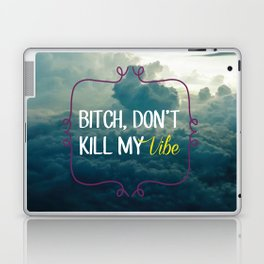 Bitch, don't kill my vibe Laptop & iPad Skin