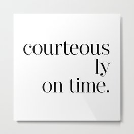 Courteously On Time Metal Print