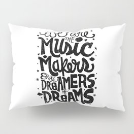 WE ARE THE MUSIC MAKERS... Pillow Sham