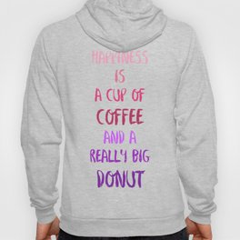 Happiness is a cup of coffee and a really big donut Hoody