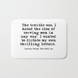 Hated the idea - Sylvia Plath quote Bath Mat