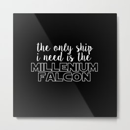 the only ship i need is the millenium falcon black Metal Print